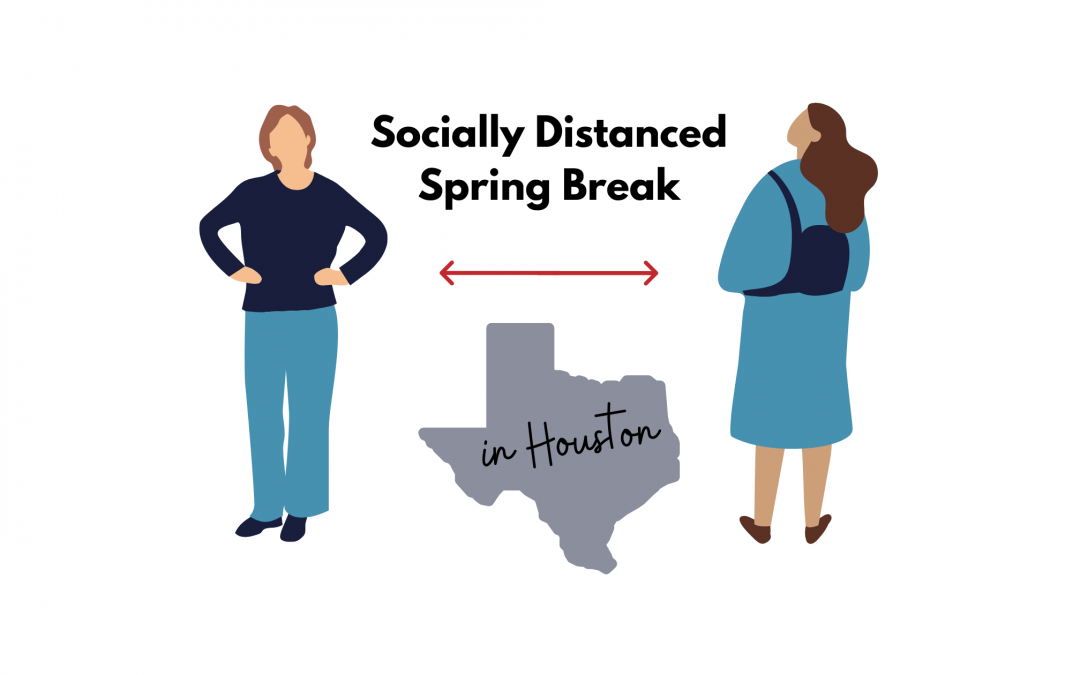 Socially Distant Spring Break in Houston